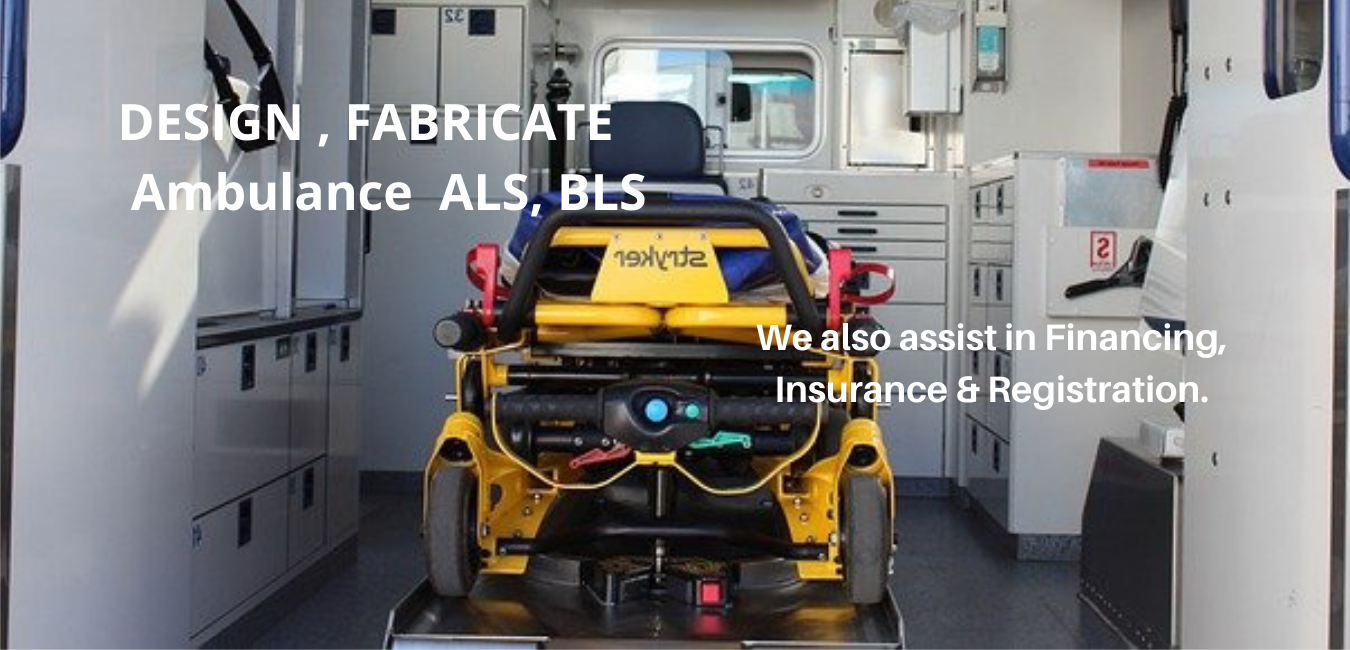 Healthcare on the Go - DESIGN , FABRICATE - Ambulance (ALS , BLS ) , Mobile Medical Unit , Blood Collection Transport Vehicle We also assist in Financing, Insurance & Registration. (1)